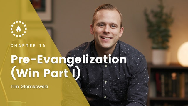 Chapter 16: Pre-Evangelization (Win Part I)