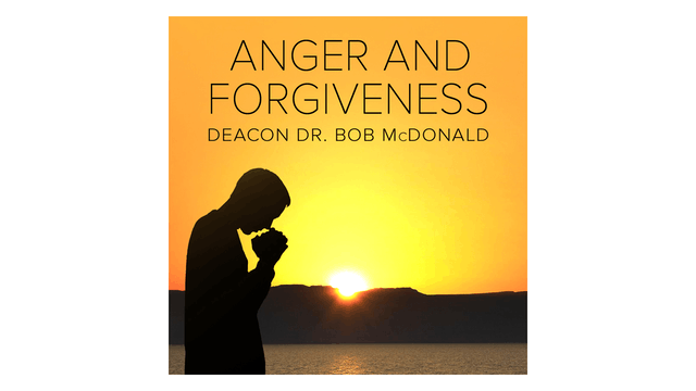 Anger and Forgiveness by Dr. Bob McDonald