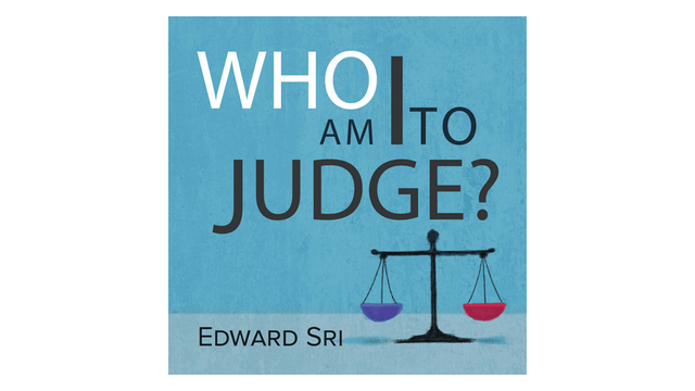 Who am I to Judge? Responding to Relativism with Logic and Love by Edward Sri