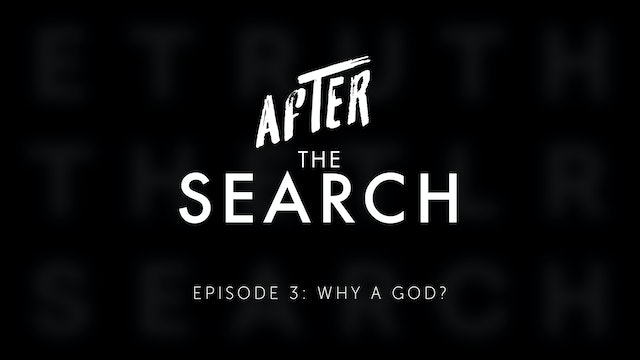 After the Search // Episode 3 // Why A God?