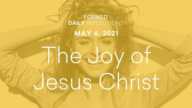Easter Daily Reflections – May 6, 2021