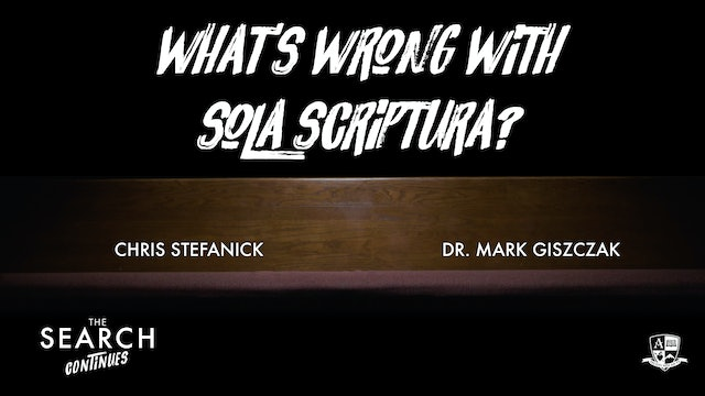 What's Wrong with Sola Scriptura?