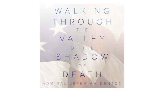 Walking through the Valley of the Shadow of Death by Adm. Jeremiah Denton