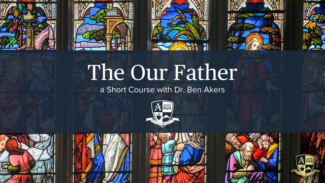 The Our Father: A Short Course with Dr. Ben Akers
