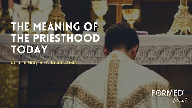 FORMED Now! The Meaning of the Priest...