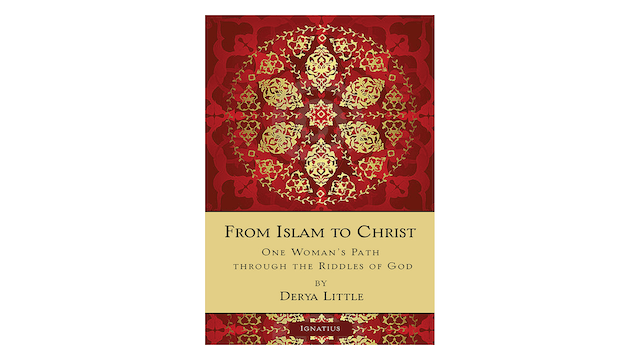 From Islam to Christ: One Woman's Path through the Riddles of God by Derya Little