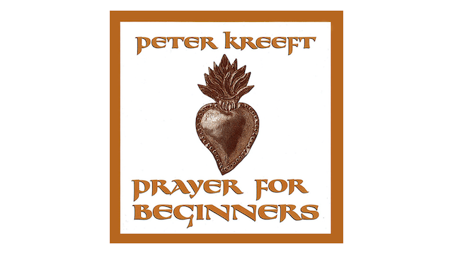 Prayer for Beginners Audio Book  by Peter Kreeft