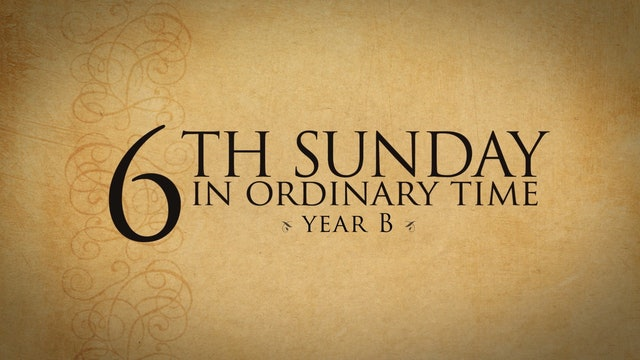 6th Sunday in Ordinary Time (Year B)