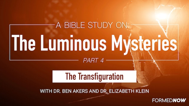 A Bible Study on the Luminous Mysteries: The Transfiguration (Part 4 of 5)