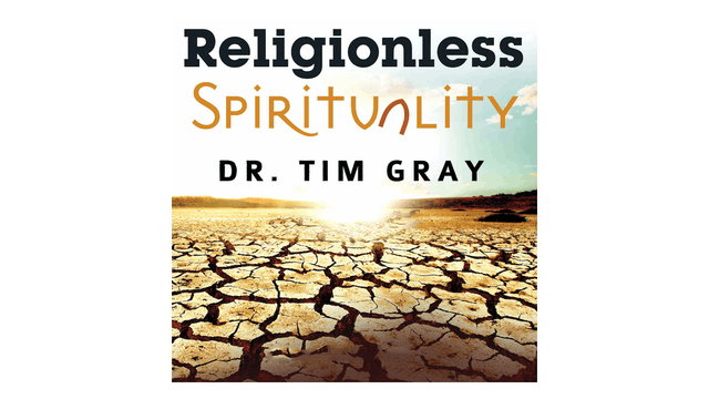 Religionless Spirituality by Dr. Tim Gray