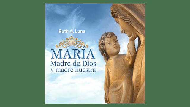 María, Madre de Dios y madre nuestra por Ruth A. Luna