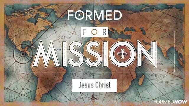 FORMED for Mission Episode 9: Jesus Christ