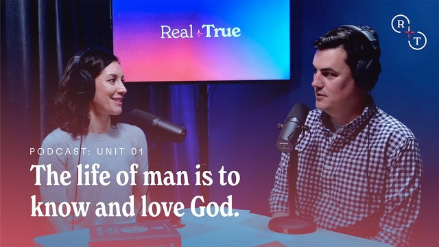 Real + True: The life of man is to know and love God / Real + True Podcast