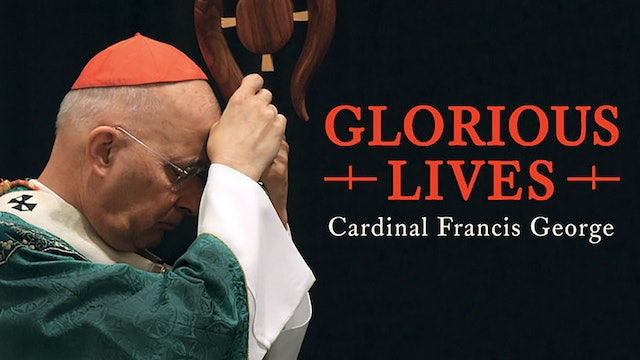Glorious Lives: Cardinal Francis George