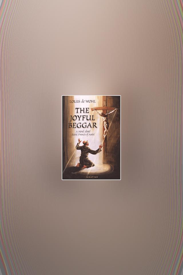 The Joyful Beggar: A Novel about St. Francis of Assisi by Louis de Wohl