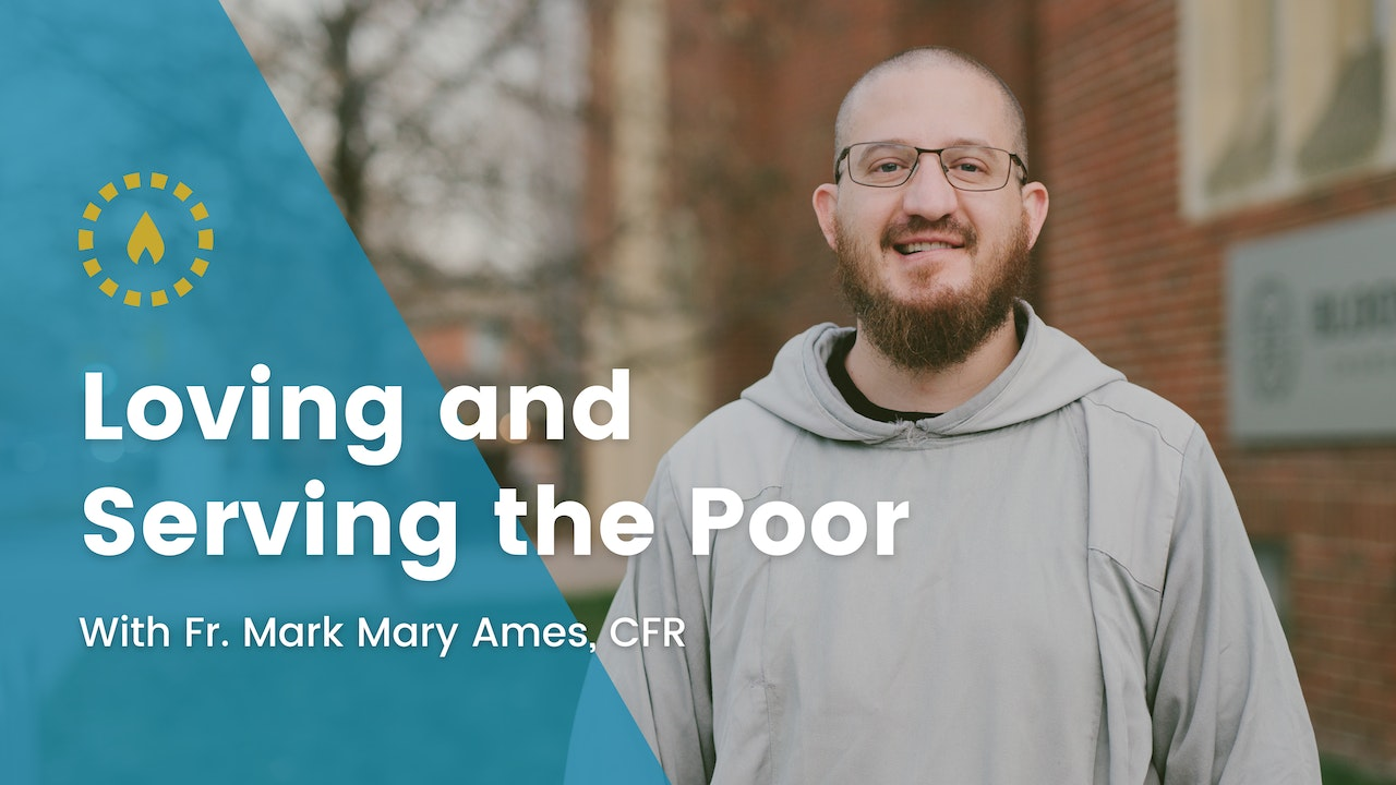 Loving and Serving the Poor with Fr. Mark Mary Ames, CFR