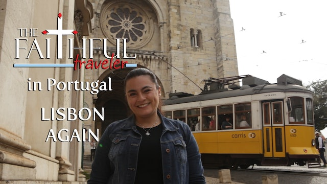 Ep 4: The Faithful Traveler in Lisbon Again