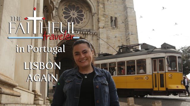 Ep 4: The Faithful Traveler in Lisbon...