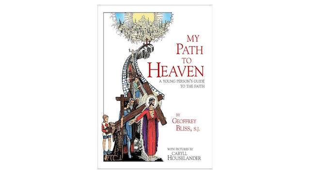 My Path to Heaven: A Young Person's Guide to the Faith by Fr. Geoffrey Bliss & Caryll Houselander