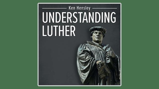 Understanding Luther by Ken Hensley