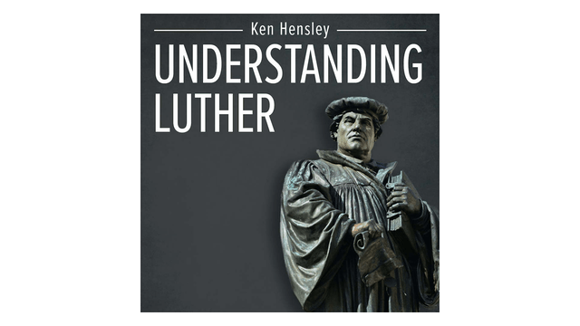 Understanding Luther by Ken Hensley