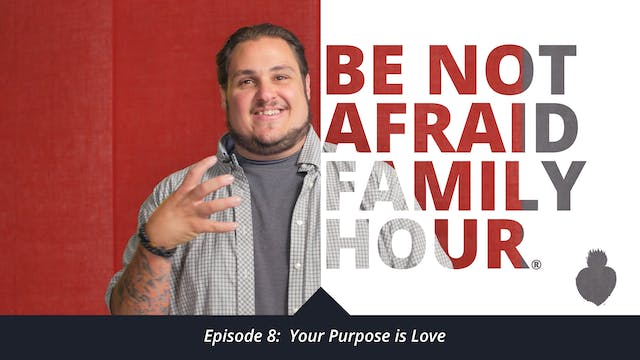 Episode 8: Your Purpose is Love