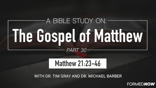 Bible Study: The Gospel of Matthew (Part 30) 21:23-46