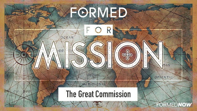 FORMED for Mission Episode 1: The Great Commission