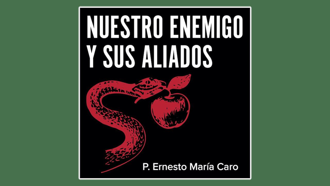 Nuestro enemigo y sus aliados por P. Ernesto Maria Caro