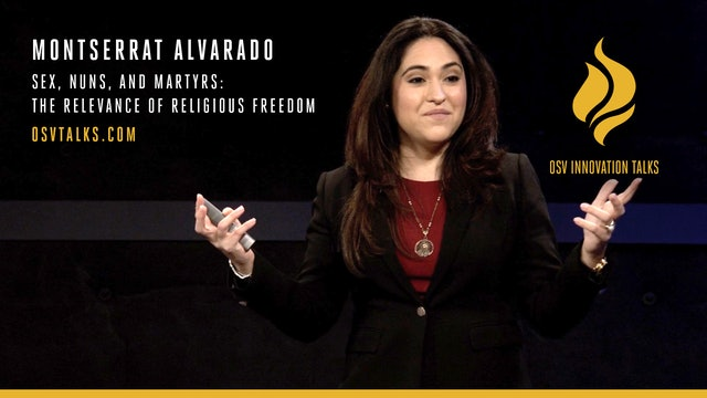 Sex, Nuns & Martyrs: The Relevance of Religious Freedom with Montserrat Alvarado