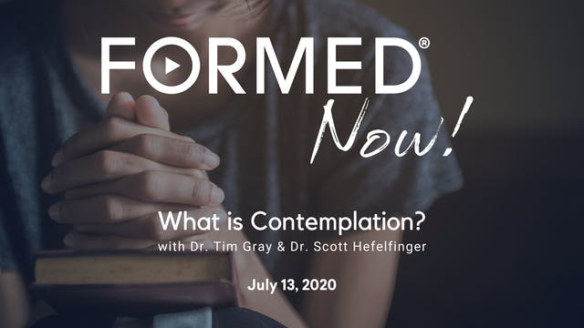 FORMED Now! What is Contemplation?