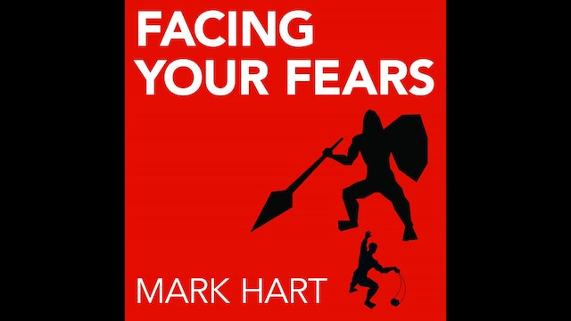 Facing Your Fears by Mark Hart