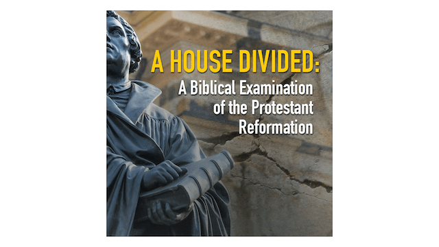 A House Divided: Biblical Examination of the Protestant Reformation by Tim Gray