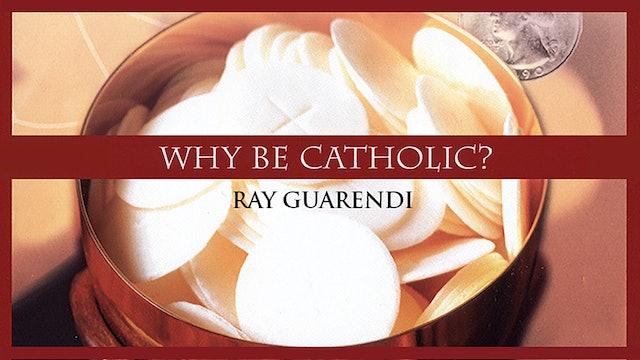 Why Be Catholic with Ray Guarendi