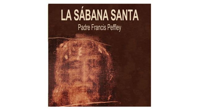 La Sábana Santa por P. Francis Peffley