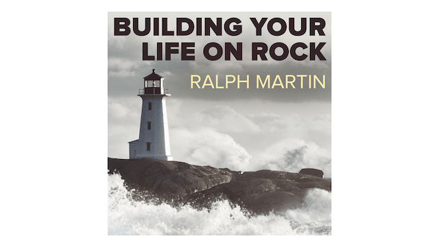 Building Your Life on Rock: Standing Firm in the Storm by Ralph Martin