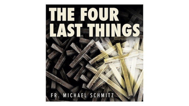 The Four Last Things: Death, Judgment, Heaven, Hell by Fr. Mike Schmitz