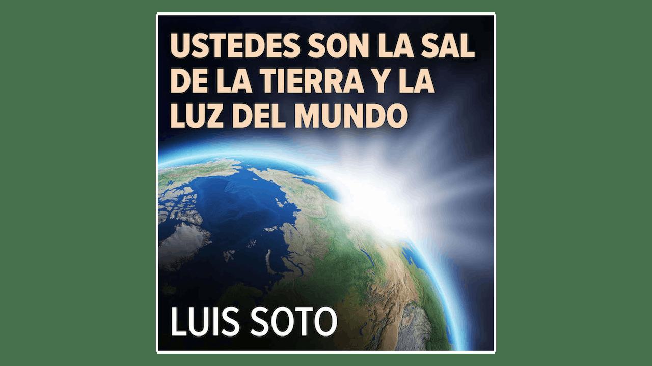 Ustedes son la sal de la tierra y la luz del mundo por Luis Soto