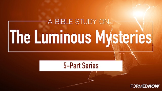 A Bible Study on the Luminous Mysteries (5-Part Series)