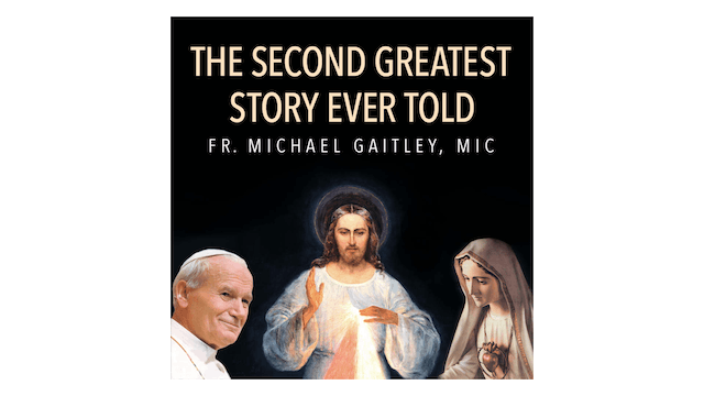 The Second Greatest Story Ever Told by Fr. Michael Gaitley