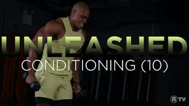 UNLEASH: CONDITIONING (10)