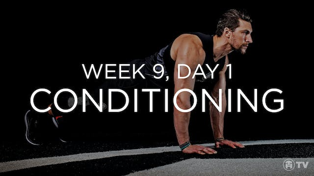 WEEK 9   DAY 1: CONDITIONING