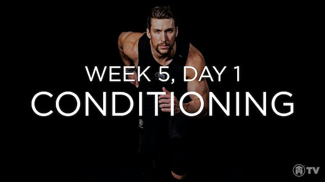 WEEK 5 | DAY 1: CONDITIONING
