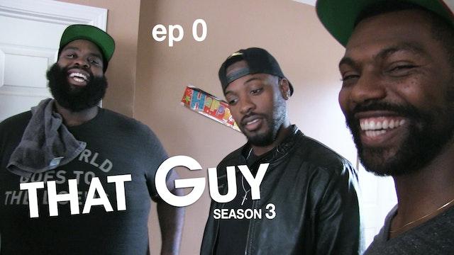 THAT GUY | Season Premiere | Episode 0 (S3)