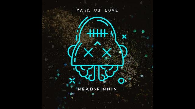 Mark Us Love - Headspinnin