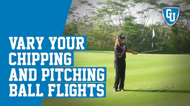How To Vary Your Chipping and Pitching Ball Flights