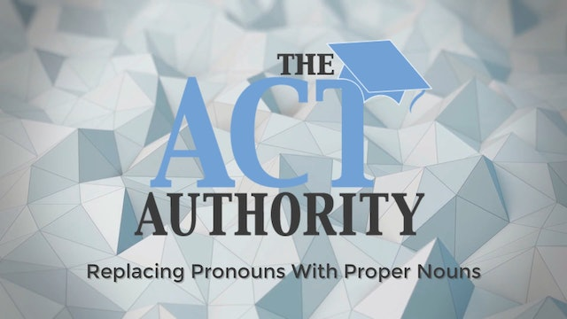 ACT English- Replacing Pronouns With Proper Nouns