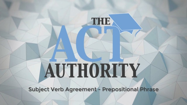 ACT English- Subject Verb Agreement - Prep. Phrase