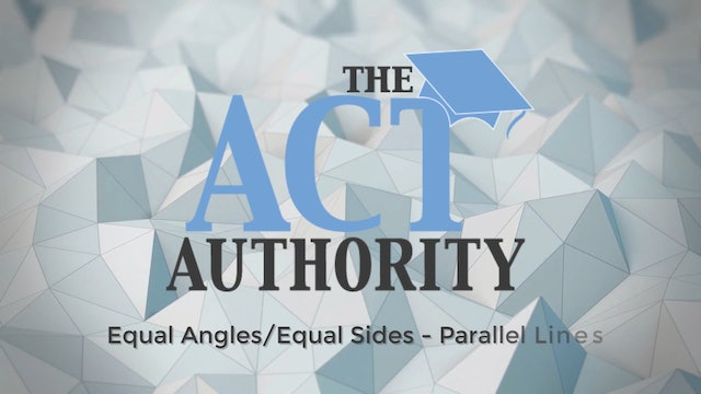 ACT Math- Equal Angles Equal Sides- Parallel Lines