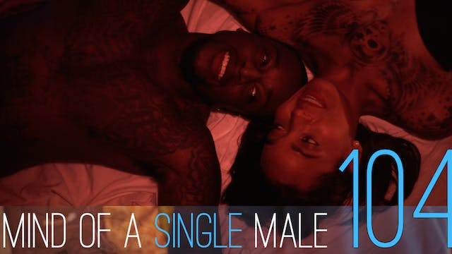 Mind of A Single Male | EP104